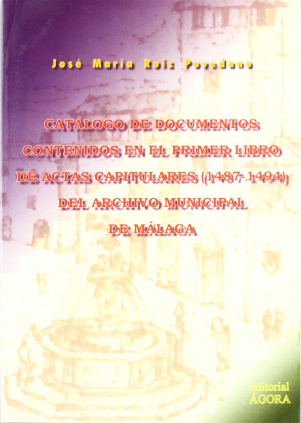 Catalogo de documentos contenidos en el primer libro de actas capitulas 1487-1494 archivo munic.Málaga: Amazon.es: José María Ruiz Povedano: Libros