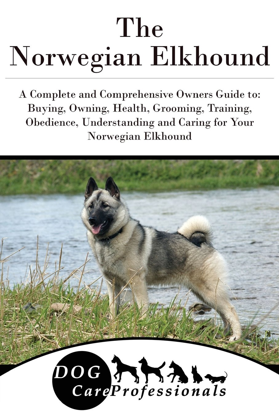 Download The Norwegian Elkhound: A Complete and Comprehensive Owners Guide to: Buying, Owning, Health, Grooming, Training, Obedience, Understanding and Caring ... to Caring for a Dog from a Puppy to Old Age) pdf