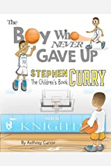 Stephen Curry: The Children's Book: The Boy Who Never Gave Up Paperback