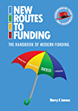 New Routes To Funding: The Handbook of Modern Funding