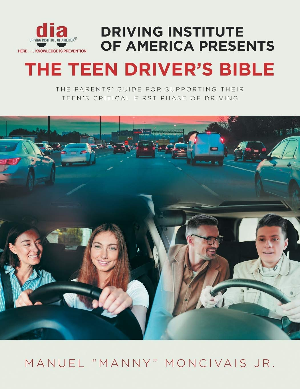 Driving Institute of America presents The Teen Driver's Bible: The Parents' Guide for Supporting Their Teen's Critical First Phase of Driving by Christian Faith Publishing, Inc