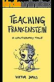 Teaching Frankenstein: A Cautionary Tale