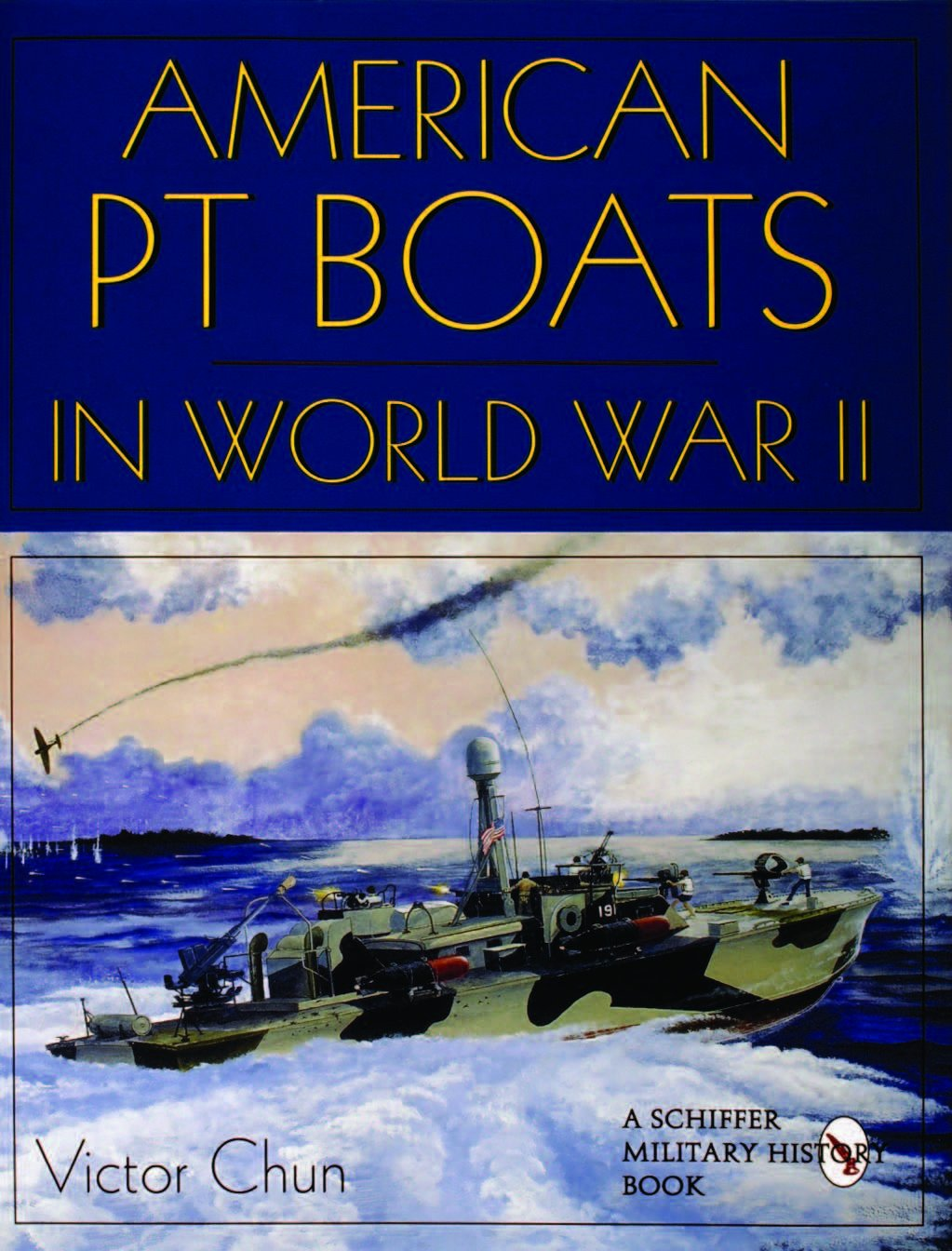 American PT Boats in World War II: by Schiffer