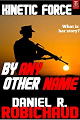 By Any Other Name: A Kinetic Force Vignette Kindle Edition