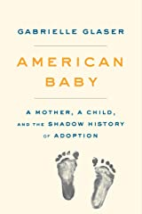 American Baby: A Mother, a Child, and the Shadow History of Adoption Kindle Edition