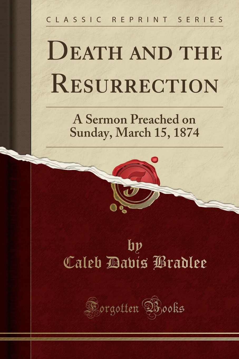Download Death and the Resurrection: A Sermon Preached on Sunday, March 15, 1874 (Classic Reprint) pdf epub