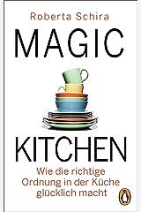 Magic Kitchen: Wie die richtige Ordnung in der Küche glücklich macht (German Edition) Kindle Edition