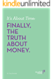 It's About Time: FINALLY, THE TRUTH ABOUT MONEY