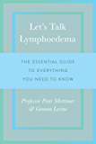Let's Talk Lymphoedema: The Essential Guide to Everything You Need to Know