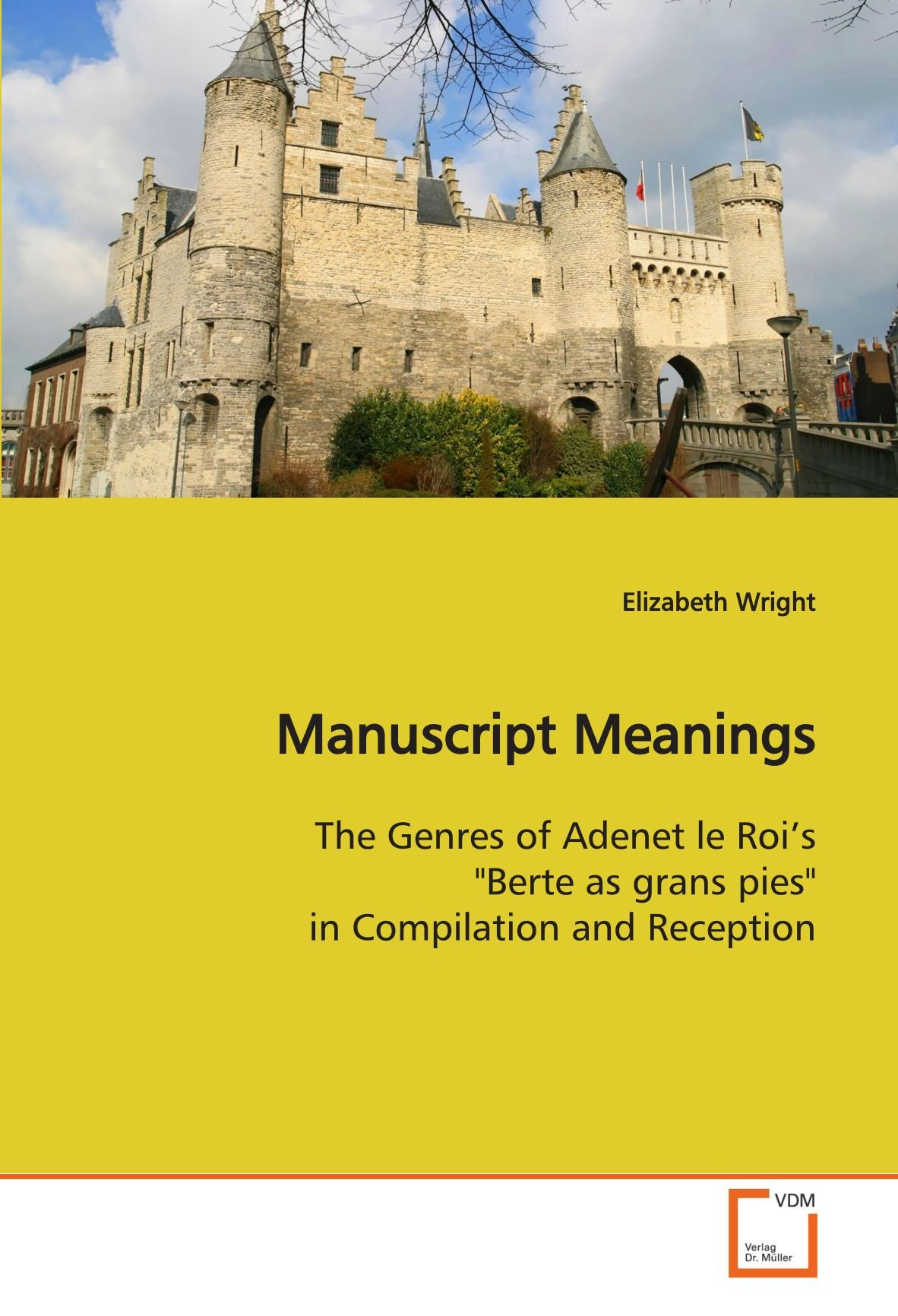 """Read Online Manuscript Meanings: The Genres of Adenet le Roi?s """"Berte as grans pies"""" in Compilation and Reception ebook"""