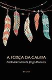 A Força da Calma no Xamanismo de Jorge Menezes