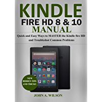 KINDLE FIRE HD 8 & 10 MANUAL: Quick and Easy Ways to Master the Kindle Fire HD and Troubleshoot Common Problems