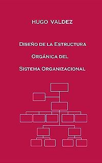 Diseño de la Estructura Orgánica del Sistema Organizacional (Spanish Edition)