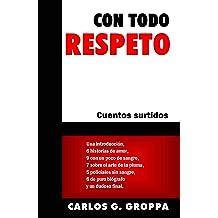Con todo respeto: Cuentos surtidos (Spanish Edition) Jan 15, 2019