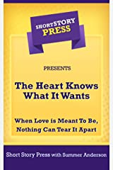 The Heart Knows What It Wants: When Love is Meant To Be, Nothing Can Tear It Apart Kindle Edition