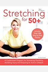 Stretching for 50+: A Customized Program for Increasing Flexibility, Avoiding Injury and Enjoying an Active Lifestyle Kindle Edition