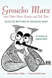 Groucho Marx and Other Short Stories and Tall Tales: Selected Writings of Groucho Marx an Updated and Expanded Edition (Applause Books)