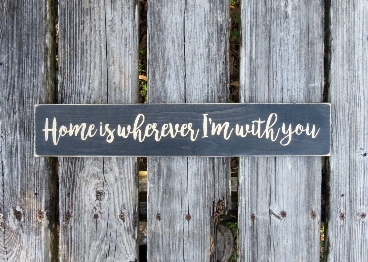 EricauBird Wood Sign-Home is Wherever I'm with You Sign, I'm with You, Wood Sign, Wedding Gift, Home Sign, Rustic Sign, Wooden Sign, Sign, Home Wall Art, 4x24