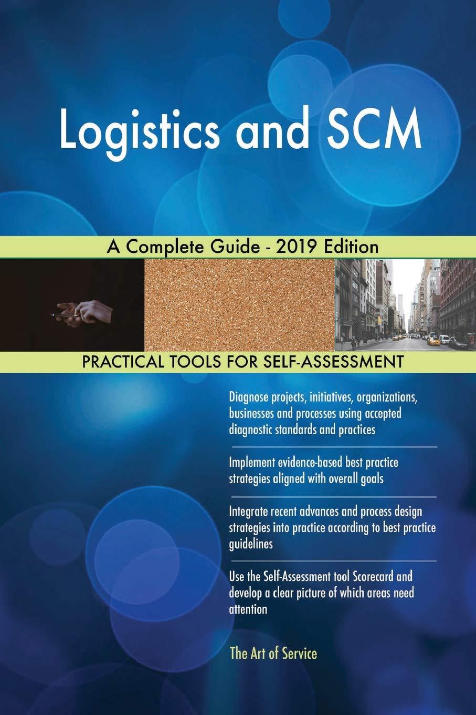 Logistics and Scm a Complete Guide - 2019 Edition: Gerardus Blokdyk