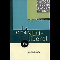 La era neoliberal (Historia De Mexico)