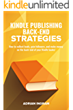 Kindle Publishing: Kindle Publishing Back-End Strategies: How to collect leads, gain followers, and make money on the back-end of your Kindle books! (English Edition)