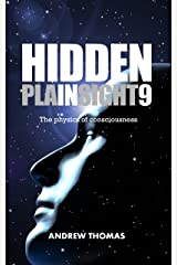 Hidden In Plain Sight 9: The Physics Of Consciousness Kindle Edition