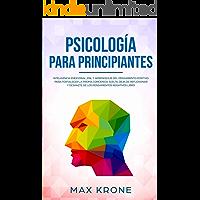 Psicología para principiantes: Inteligencia emocional, PNL y Aprendizaje del Pensamiento Positivo para fortalecer una…