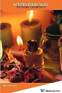 Aceites esenciales: Aromas curativos (Spanish Edition)