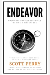Endeavor: Cultivate Excellence While Making a Difference Kindle Edition