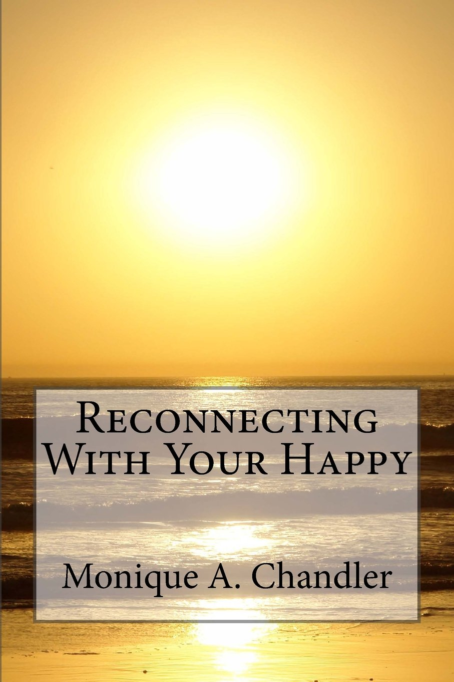 Reconnecting With Your Happy: Reconnecting With Your Happy is a lighthearted, inspirational guide to living fearlessly, resourcefully and without limitations. pdf