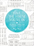 Love the House You're In: 40 Ways to Improve Your Home and Change Your Life