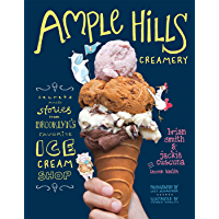 Ample Hills Creamery: Secrets and Stories from Brooklyn's Favorite Ice Cream Shop: Secrets and Stories from Brooklyns…