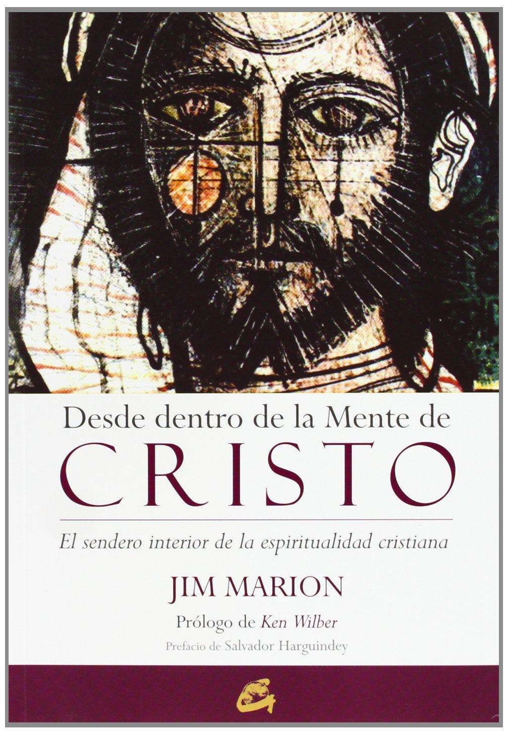 Desde dentro de la mente de Cristo: El sendero interior de la espiritualidad cristiana Conciencia Global: Amazon.es: Jim Marion, Ken Wilber, Carlos Ossés ...