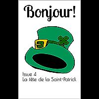 Bonjour! The bilingual magazine for French language learners: Issue 4 La fête de la Saint-Patrick (St Patrick's Day) (English Edition)