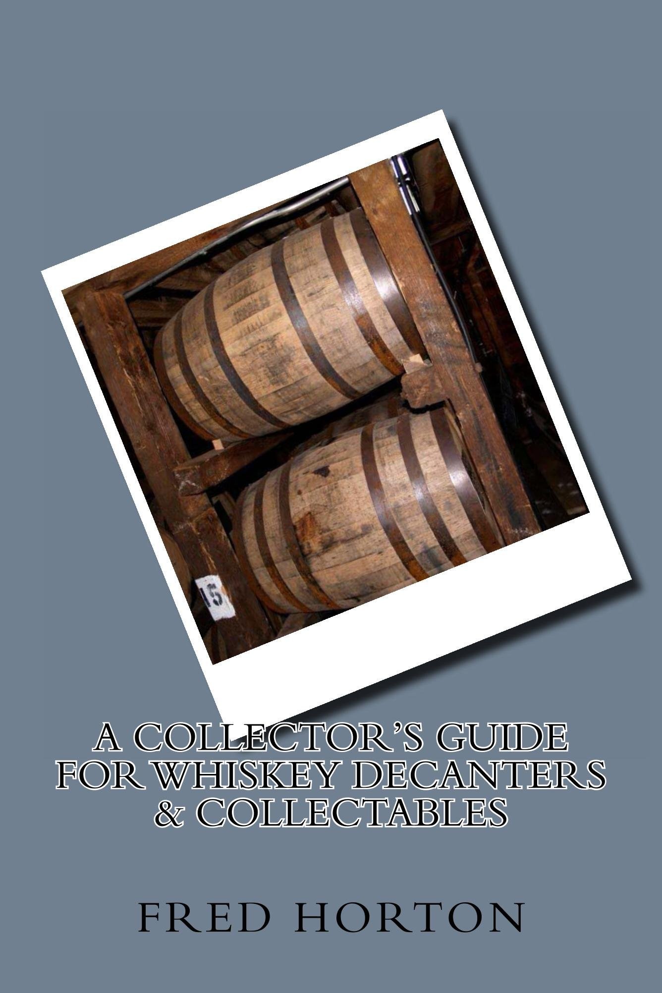 A Collector's Guide For Whiskey Decanters And Collectables  English Edition