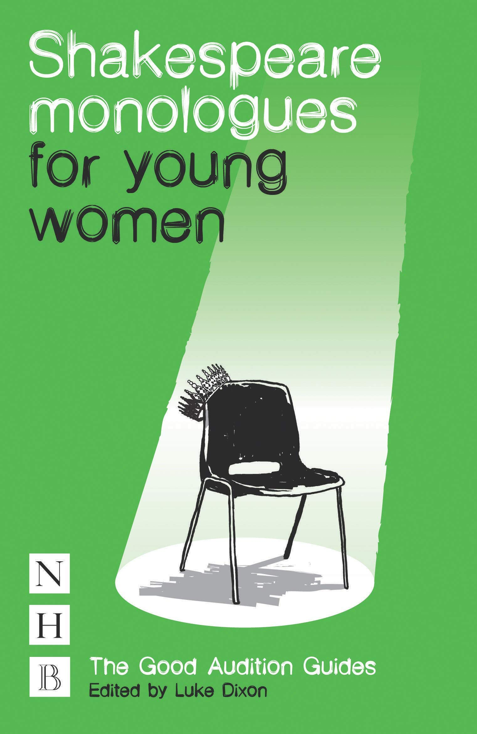 Shakespeare Monologues for Young Women NHB Good Audition Guides The Good  Audition Guides: Amazon.co.uk: William Shakespeare, Luke Dixon: Books