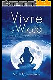Vivre la wicca: Guide avancé de pratique individuelle