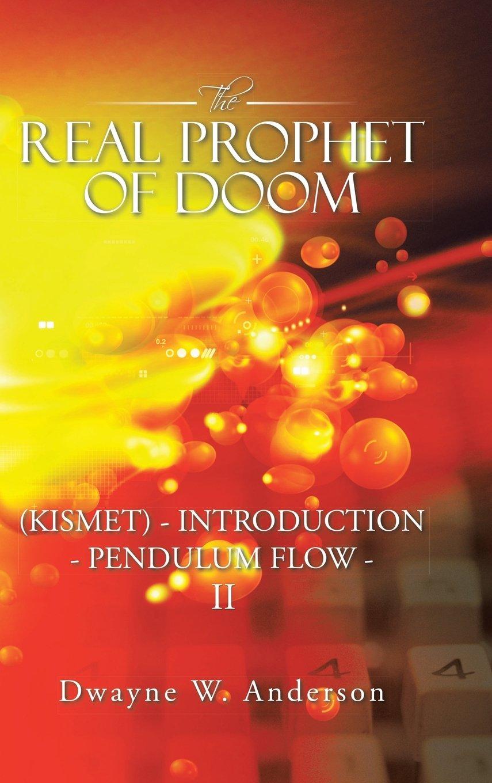The REAL PROPHET of DOOM (KISMET) - INTRODUCTION - PENDULUM FLOW - II ebook