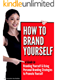 How to Brand Yourself: A Guide to Branding Yourself & Using Personal Branding Strategies to Promote Yourself