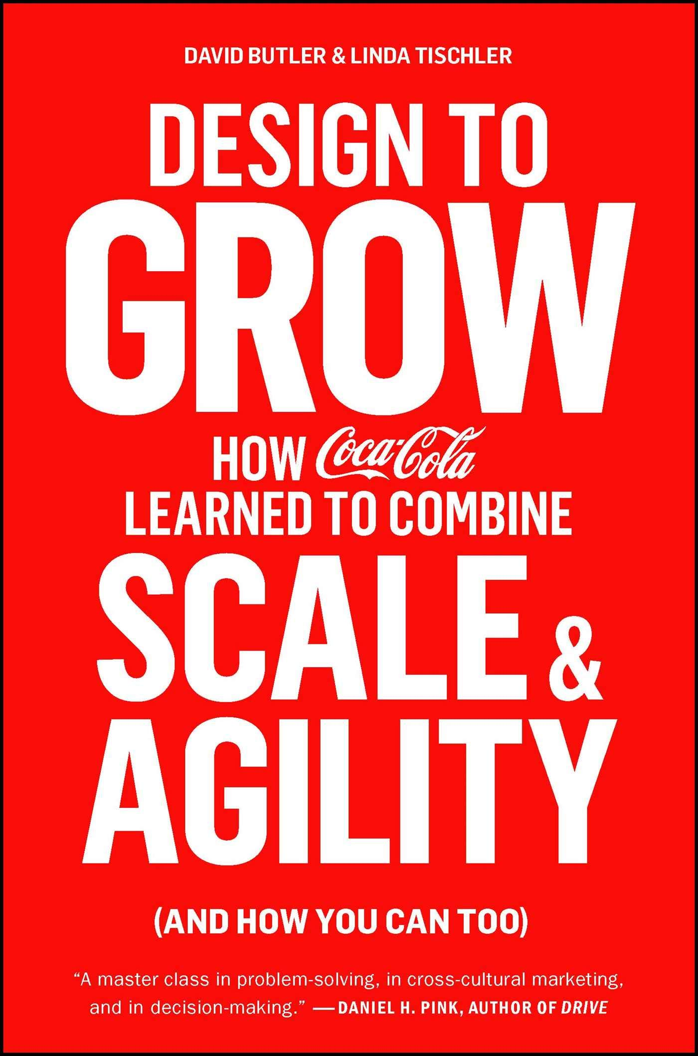 Amazon Com Design To Grow How Coca Cola Learned To Combine Scale And Agility And How You Can Too 9781451676266 Butler David Tischler Linda Books