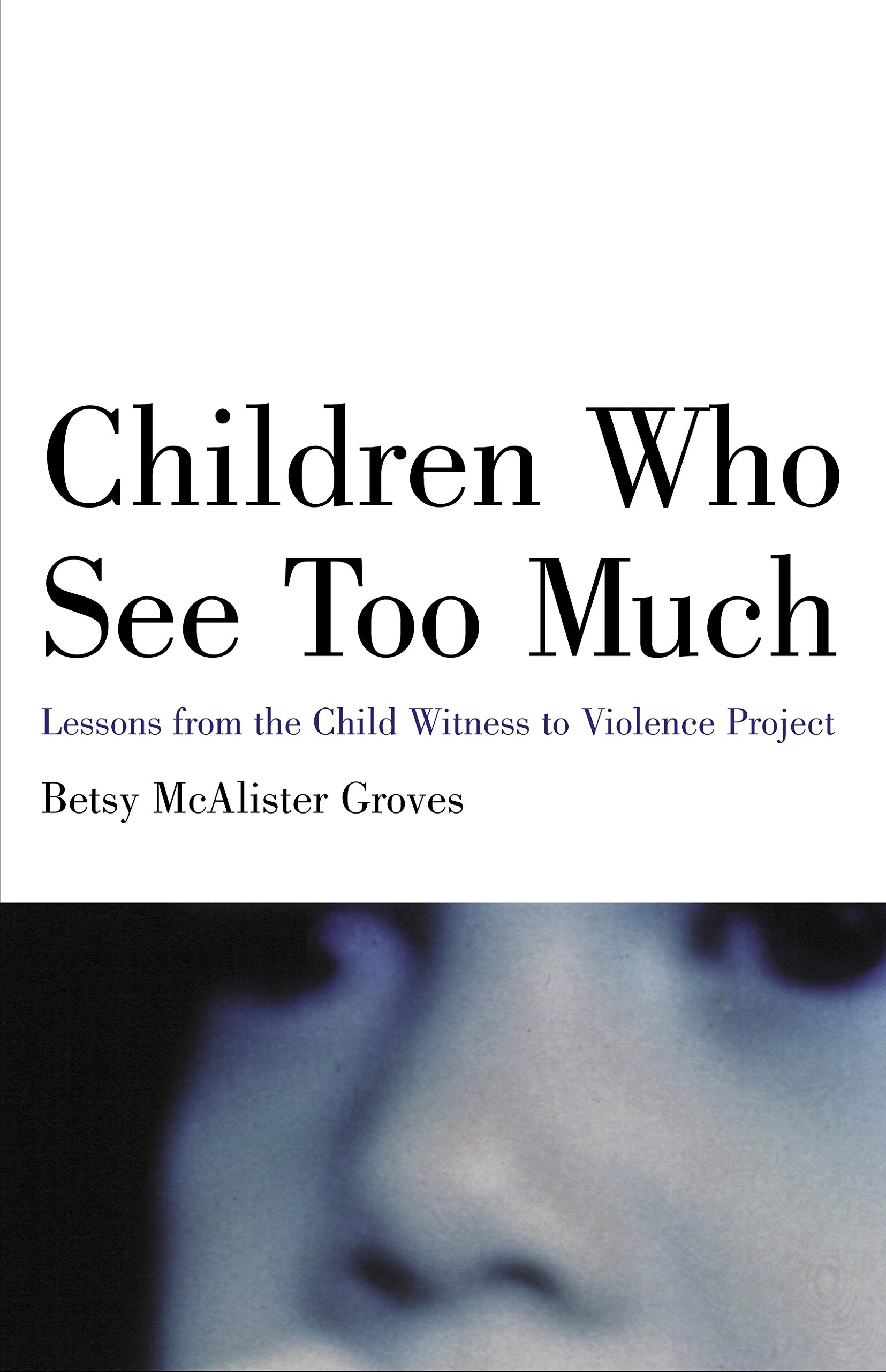 Children Who See Too Much: Lessons from the Child Witness to Violence Project
