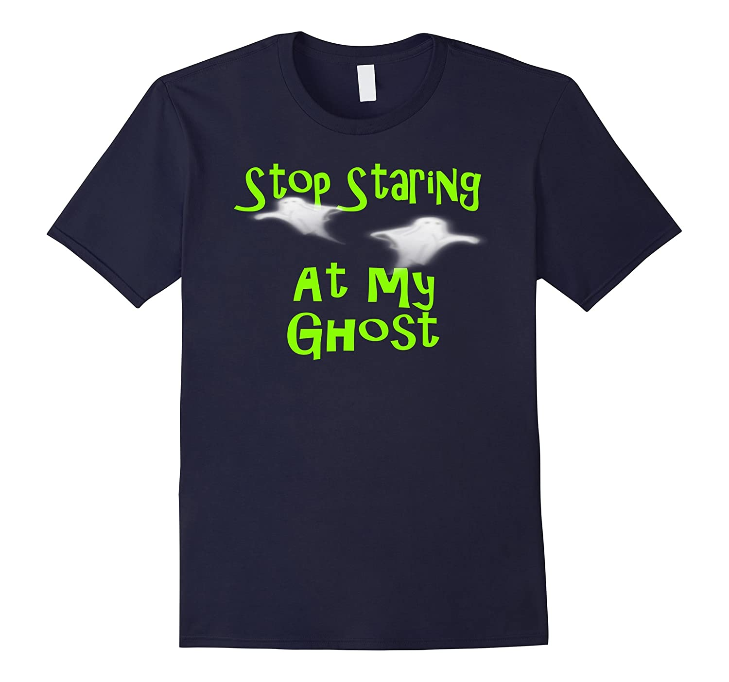 Stop Staring At My Ghost Cute Shirt-FL