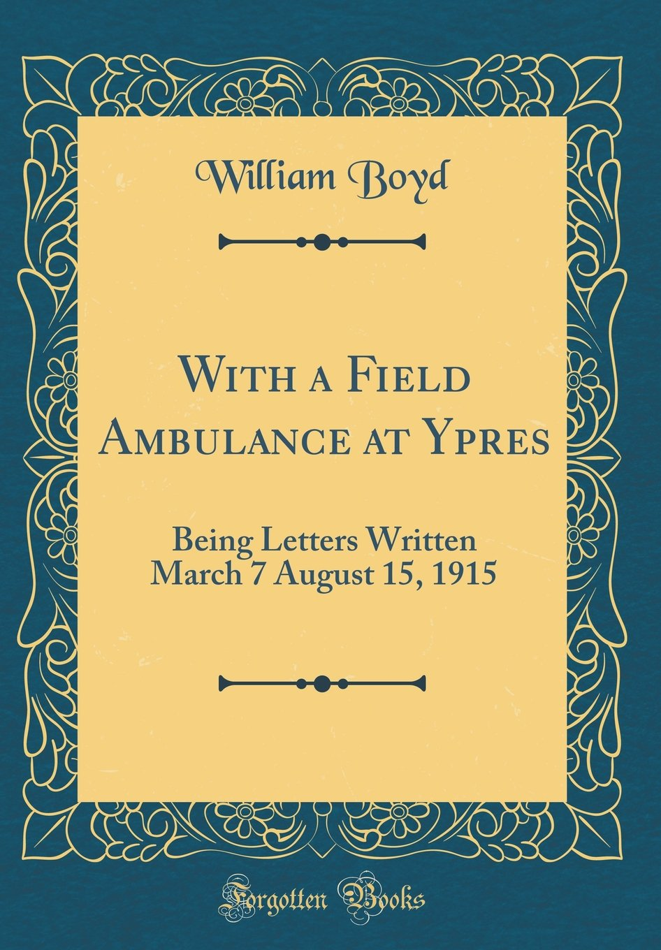 With a Field Ambulance at Ypres: Being Letters Written March 7 August 15, 1915 (Classic Reprint) PDF