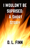 I Wouldn't Be Surprised: A Short Story