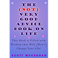 The (Not) Very Good Advice Book on Life: This Book is Filled with Wisdom that Will (Won't) Change Your Life (English Edition)