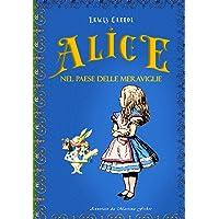 Alice nel Paese delle Meraviglie: - Edizione Integrale in Italiano di Alice's Adventures in Wonderland.