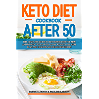 Keto Diet Cookbook After 50: The Complete Guide to Ketogenic Diet for Men and Women Over 50 with 21-Day Weight Loss Meal…