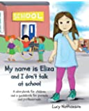 My name is Eliza and I don't talk at school