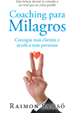 Coaching Para Milagros: Consigue Ms Clientes Y Ayuda a Ms Personas (Spanish Edition)