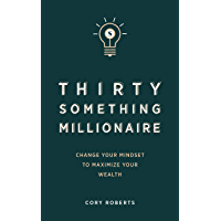 Thirty Something Millionaire: Change your Mindset to Maximize Your Wealth (English Edition)